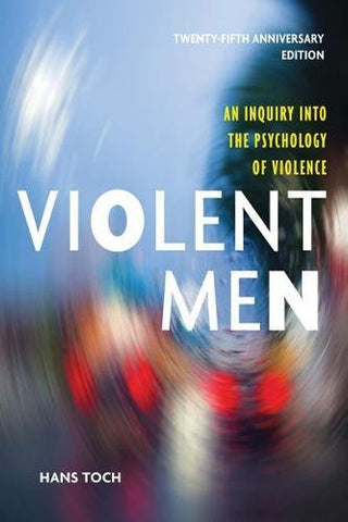 Violent Men: An Inquiry Into the Psychology of Violence (Psychology, Crime, and Justice)