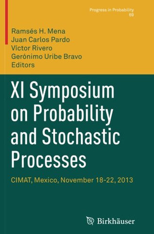 XI Symposium on Probability and Stochastic Processes: CIMAT, Mexico, November 18-22, 2013 (Progress in Probability)