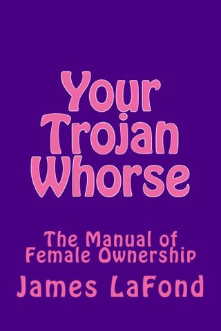 Your Trojan Whorse: The Manual of Female Ownership