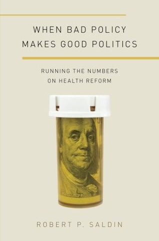 When Bad Policy Makes Good Politics: Running the Numbers on Health Reform (Studies in Postwar American Political Development)