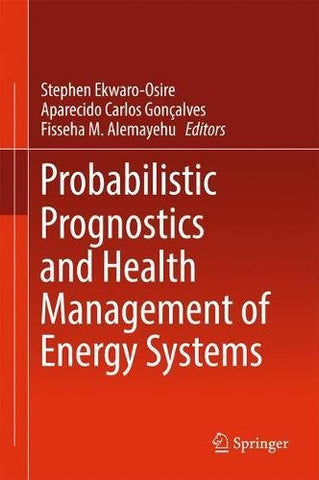 Probabilistic Prognostics and Health Management of Energy Systems