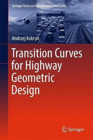Transition Curves for Highway Geometric Design (Springer Tracts on Transportation and Traffic)