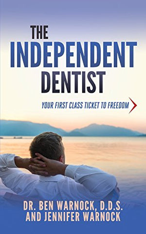 The Independent Dentist: Your First Class Ticket to Freedom