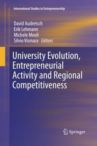 University Evolution, Entrepreneurial Activity and Regional Competitiveness (International Studies in Entrepreneurship)