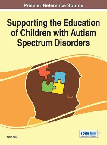 Supporting the Education of Children with Autism Spectrum Disorders (Advances in Early Childhood and K-12 Education)