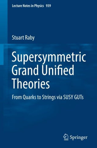 Supersymmetric Grand Unified Theories: From Quarks to Strings via SUSY GUTs (Lecture Notes in Physics)