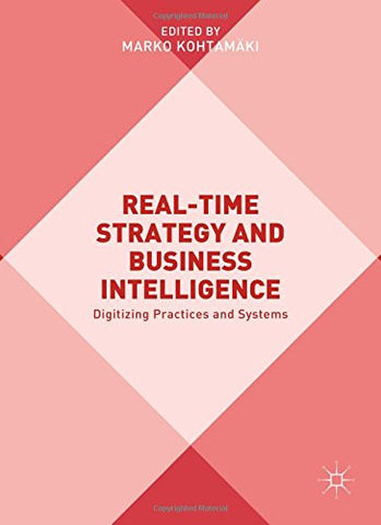 Real-time Strategy and Business Intelligence: Digitizing Practices and Systems