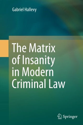 The Matrix of Insanity in Modern Criminal Law