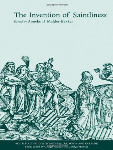 The Invention of Saintliness (Routledge Studies in Medieval Religion and Culture)