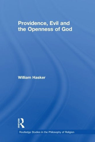 Providence, Evil and the Openness of God (Routledge Studies in the Philosophy of Religion)