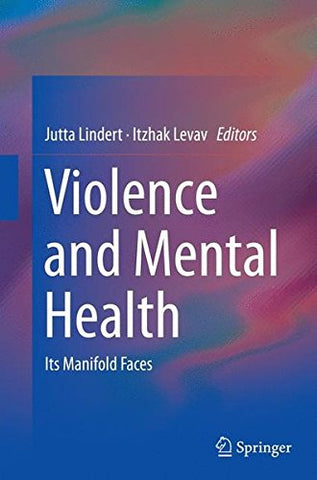Violence and Mental Health: Its Manifold Faces