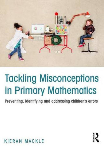 Tackling Misconceptions in Primary Mathematics: Preventing, identifying and addressing children's errors