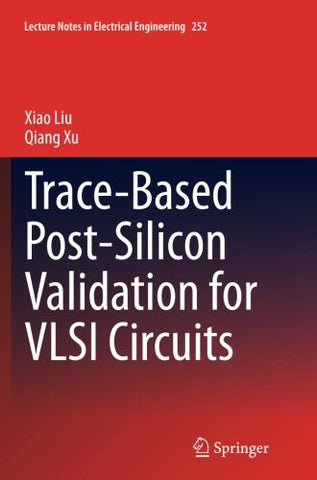 Trace-Based Post-Silicon Validation for VLSI Circuits (Lecture Notes in Electrical Engineering)