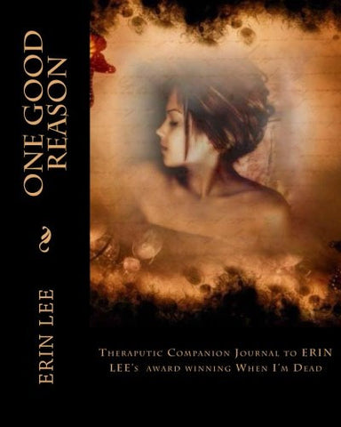 One Good Reason: Theraputic Companion Journal to ERIN LEE's When I'm Dead