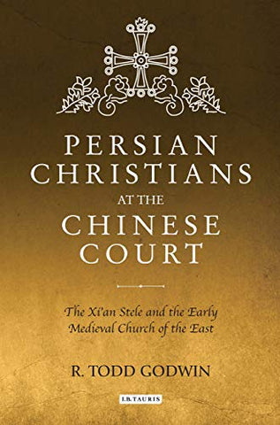 Persian Christians at the Chinese Court: The Xi'an Stele and the Early Medieval Church of the East (Library of Medieval Studies) - Hardcover March 30, 2018