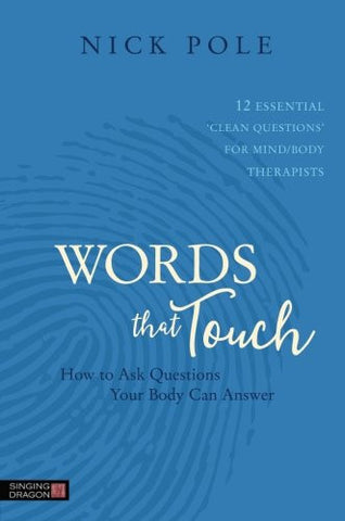 Words that Touch: How to Ask Questions Your Body Can Answer - 12 Essential 'Clean Questions' for Mind/Body Therapists