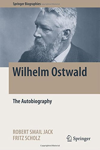 Wilhelm Ostwald: The Autobiography (Springer Biographies)