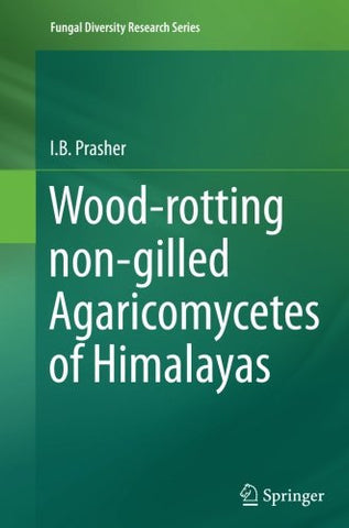 Wood-rotting non-gilled Agaricomycetes of Himalayas (Fungal Diversity Research)