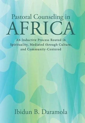 Pastoral Counseling in Africa: An Inductive Process Routed in Spirituality, Mediated Through Culture, and Community-Centered