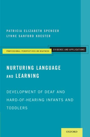 Nurturing Language and Learning: Development of Deaf and Hard-of-Hearing Infants and Toddlers (Professional Perspectives On Deafness: Evidence and Applications)