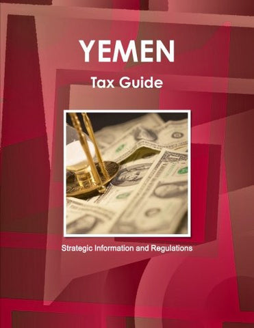Yemen Tax Guide - Strategic Information and Regulations (World Business and Investment Library)