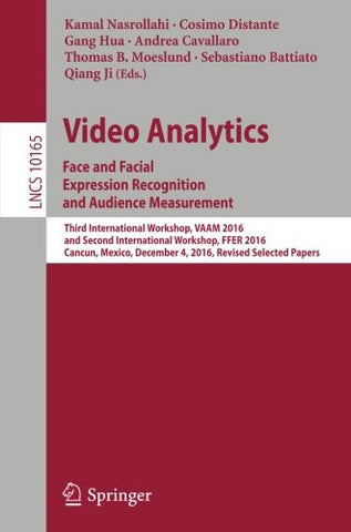 Video Analytics. Face and Facial Expression Recognition and Audience Measurement: Third International Workshop, VAAM 2016, and Second International ... Papers (Lecture Notes in Computer Science)