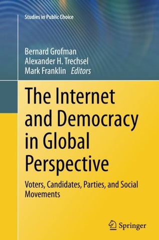 The Internet and Democracy in Global Perspective: Voters, Candidates, Parties, and Social Movements (Studies in Public Choice)
