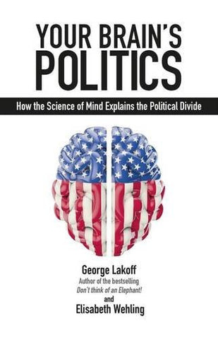 Your Brain's Politics: How the Science of Mind Explains the Political Divide (Societas)
