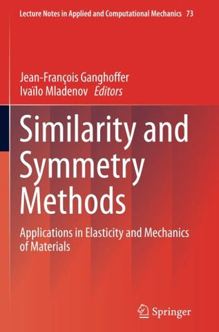 Similarity and Symmetry Methods: Applications in Elasticity and Mechanics of Materials (Lecture Notes in Applied and Computational Mechanics)