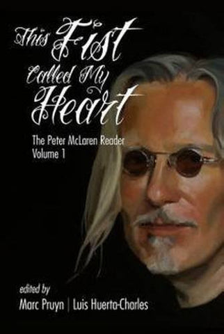 This Fist Called My Heart: The Peter McLaren Reader, Volume I (Hc) (Marxist, Socialist, and Communist Studies in Education)
