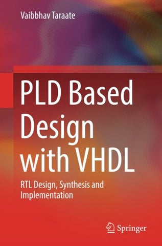 PLD Based Design with VHDL: RTL Design, Synthesis and Implementation