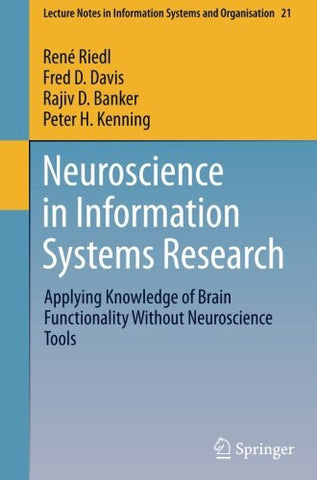 Neuroscience in Information Systems Research: Applying Knowledge of Brain Functionality Without Neuroscience Tools (Lecture Notes in Information Systems and Organisation)