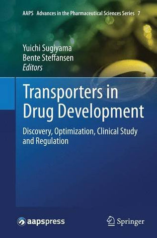 Transporters in Drug Development: Discovery, Optimization, Clinical Study and Regulation (AAPS Advances in the Pharmaceutical Sciences Series)