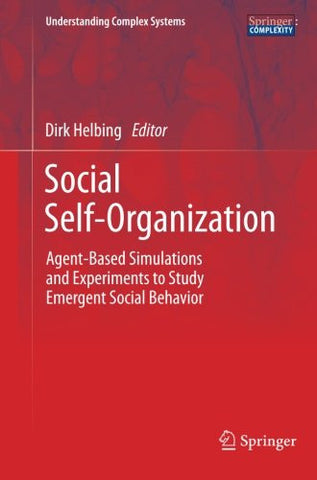 Social Self-Organization: Agent-Based Simulations and Experiments to Study Emergent Social Behavior (Understanding Complex Systems)