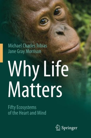 Why Life Matters: Fifty Ecosystems of the Heart and Mind