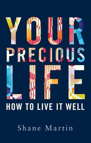 Your Precious Life: How to Live it Well