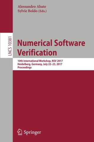 Numerical Software Verification: 10th International Workshop, NSV 2017, Heidelberg, Germany, July 22-23, 2017, Proceedings (Lecture Notes in Computer Science)