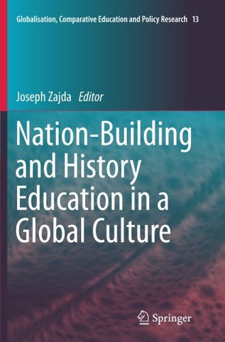 Nation-Building and History Education in a Global Culture (Globalisation, Comparative Education and Policy Research)