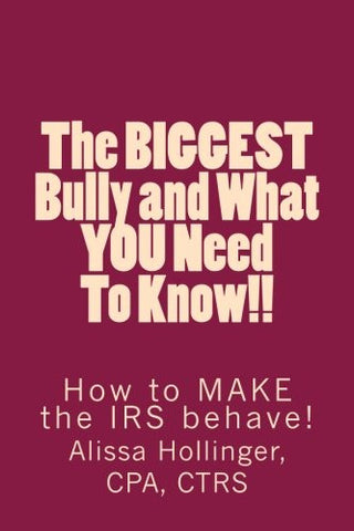 The BIGGEST Bully and What YOU Need To Know!!: How to make the IRS behave!