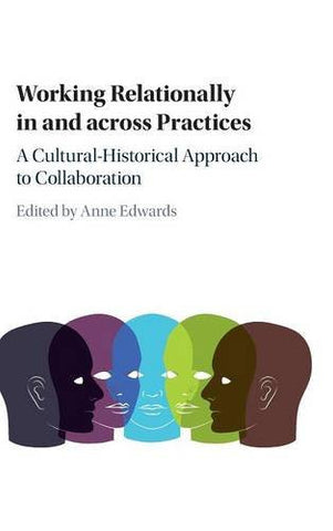 Working Relationally in and across Practices: A Cultural-Historical Approach to Collaboration