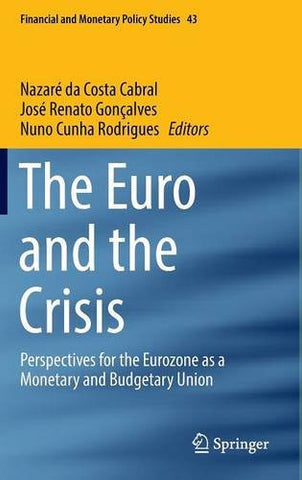 The Euro and the Crisis: Perspectives for the Eurozone as a Monetary and Budgetary Union (Financial and Monetary Policy Studies)