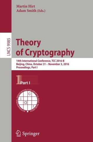 Theory of Cryptography: 14th International Conference, TCC 2016-B, Beijing, China, October 31-November 3, 2016, Proceedings, Part I (Lecture Notes in Computer Science)