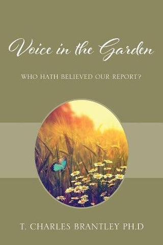 Voice in the Garden: Who hath believed our report?