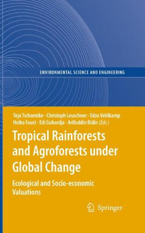 Tropical Rainforests and Agroforests under Global Change: Ecological and Socio-economic Valuations (Environmental Science and Engineering)