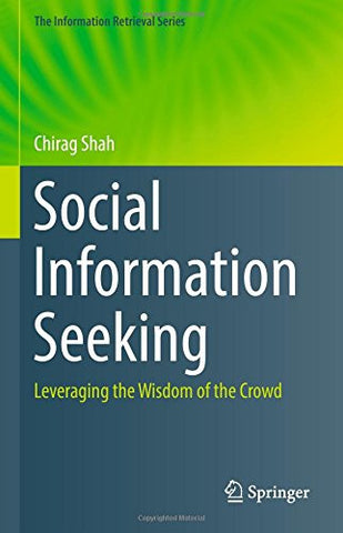 Social Information Seeking: Leveraging the Wisdom of the Crowd (The Information Retrieval Series)