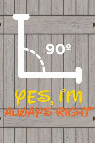 Yes I'm Always Right: 6x 9 Lined Notebook| Professionally Designed, Work Book, Planner, Diary,100 Pages