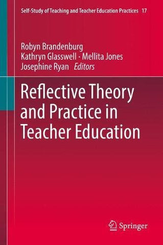Reflective Theory and Practice in Teacher Education (Self-Study of Teaching and Teacher Education Practices)