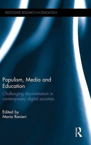 Populism, Media and Education: Challenging discrimination in contemporary digital societies (Routledge Research in Education)