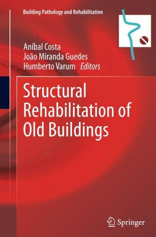 Structural Rehabilitation of Old Buildings (Building Pathology and Rehabilitation)