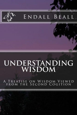 Understanding Wisdom: A Treatise on Wisdom Viewed from the Second Cognition